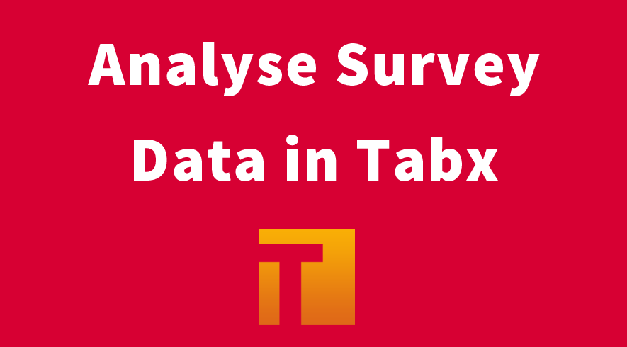 How to Analyse Survey Data - The Tabx Workflow